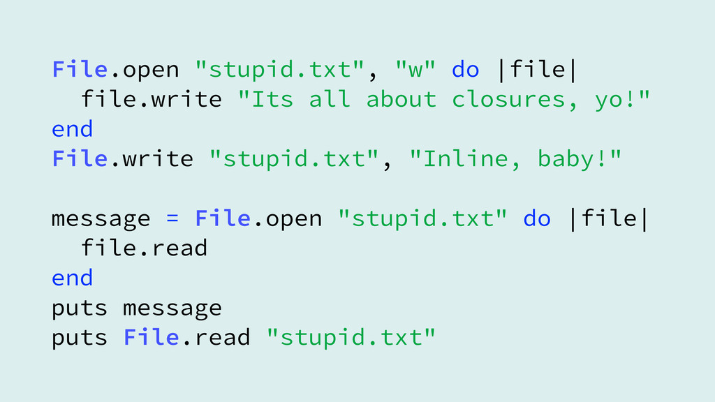 "File.open ""stupid.txt"", ""w"" do 