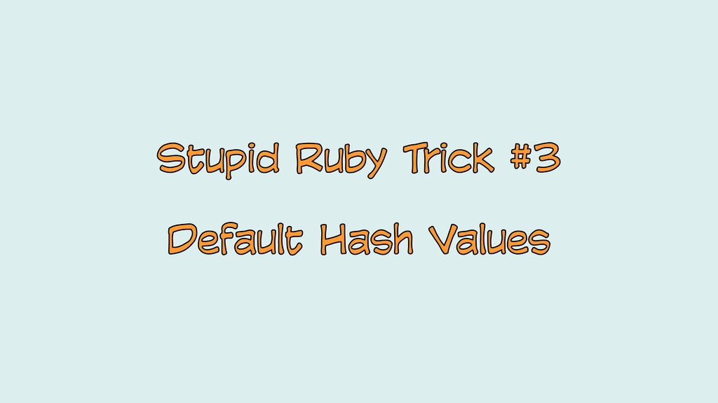 Stupid Ruby Trick #3 Default Hash Values Stupid...