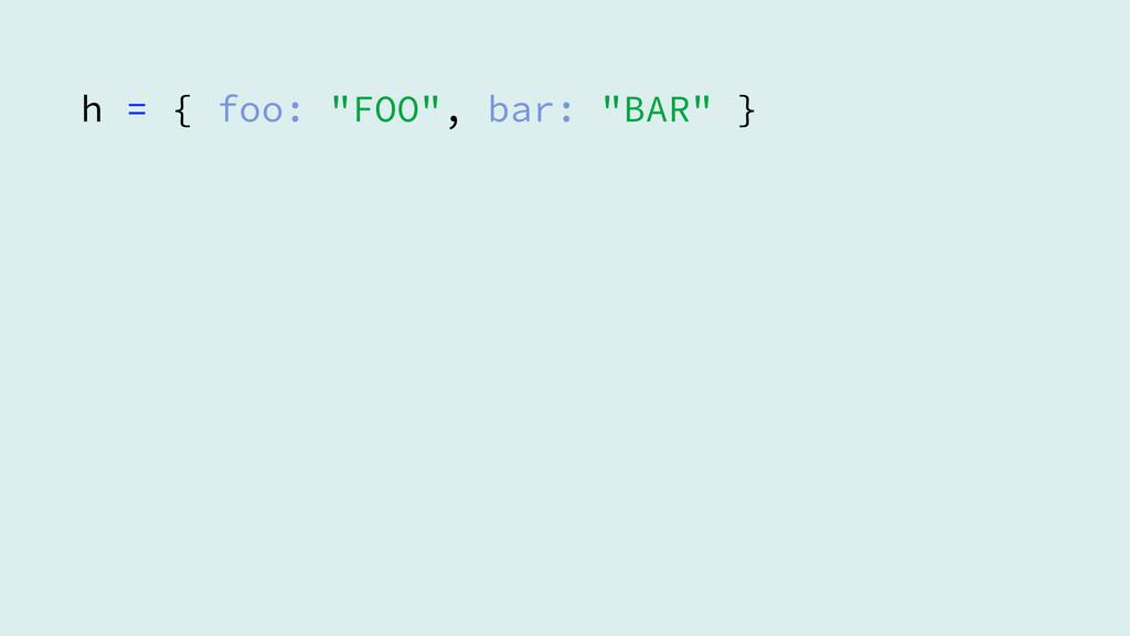 """h = { foo: """"FOO"""", bar: """"BAR"""" }"""