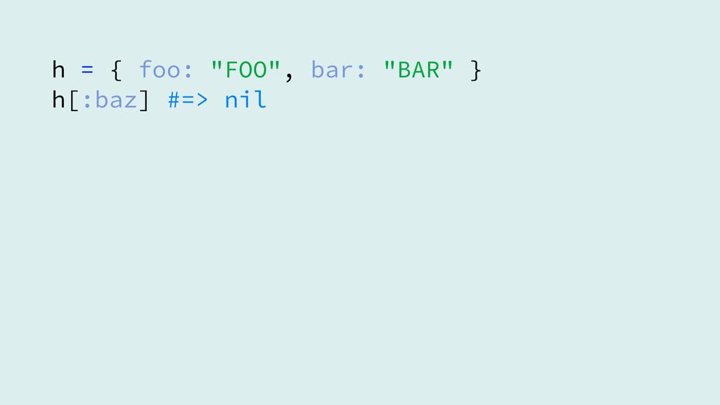"h = { foo: ""FOO"", bar: ""BAR"" } h[:baz] #=> nil"