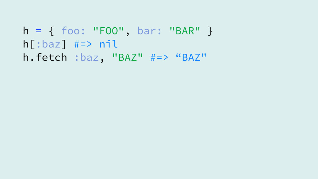 "h = { foo: ""FOO"", bar: ""BAR"" } h[:baz] #=> nil ..."