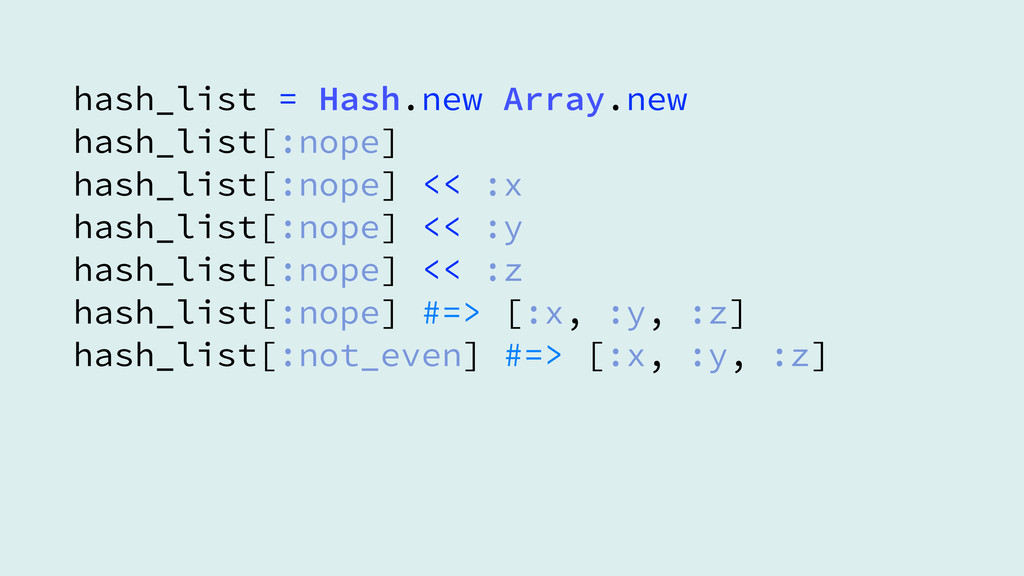 hash_list = Hash.new Array.new