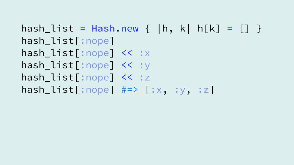 hash_list = Hash.new {  h, k  h[k] = [] } hash_...