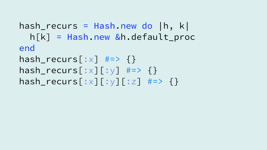 hash_recurs = Hash.new do  h, k  h[k] = Hash.n...