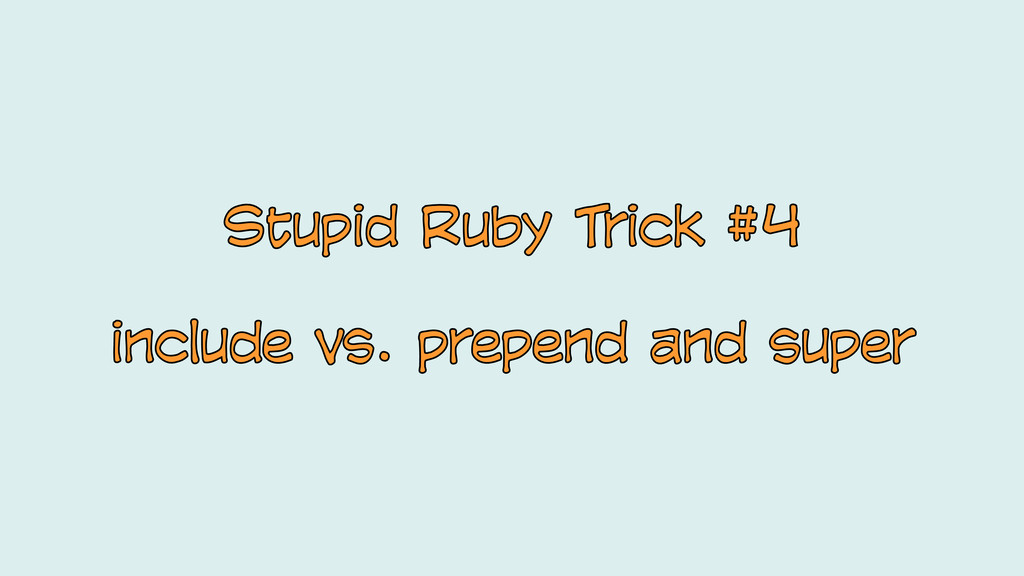 Stupid Ruby Trick #4 include vs. prepend and su...