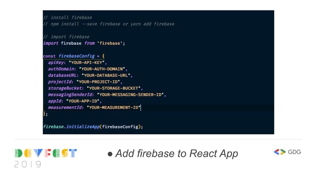 ● Add firebase to React App