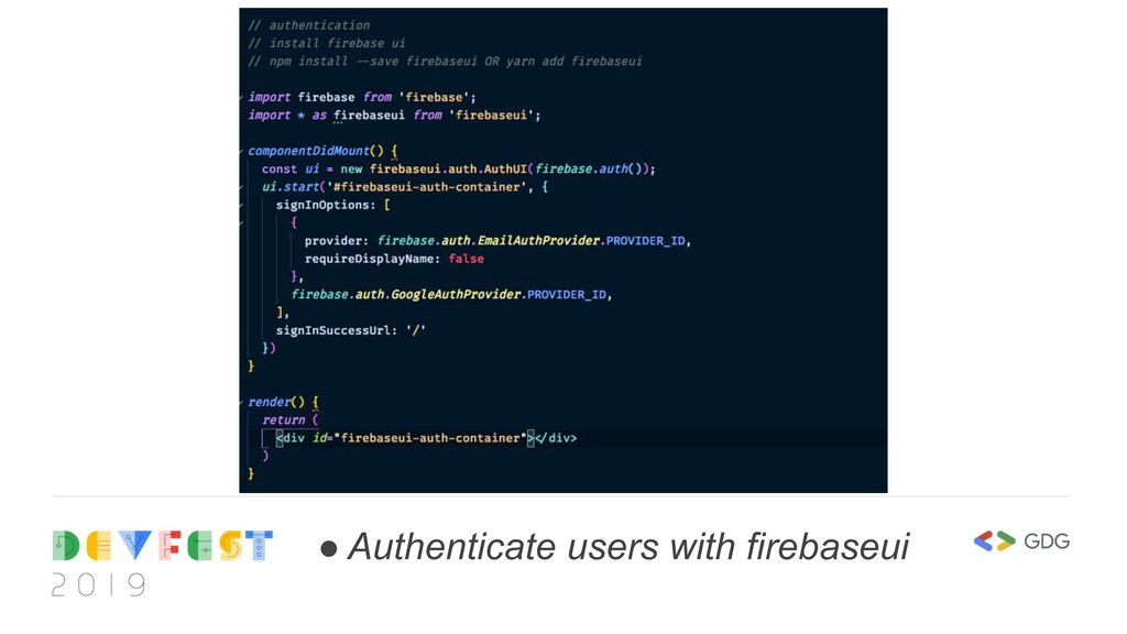 ● Authenticate users with firebaseui