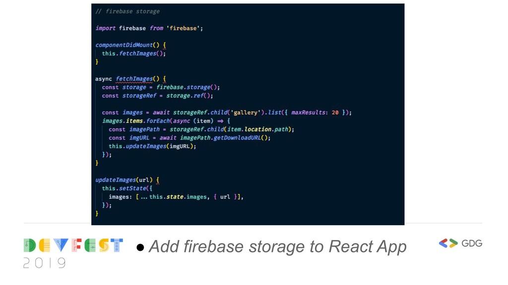 ● Add firebase storage to React App