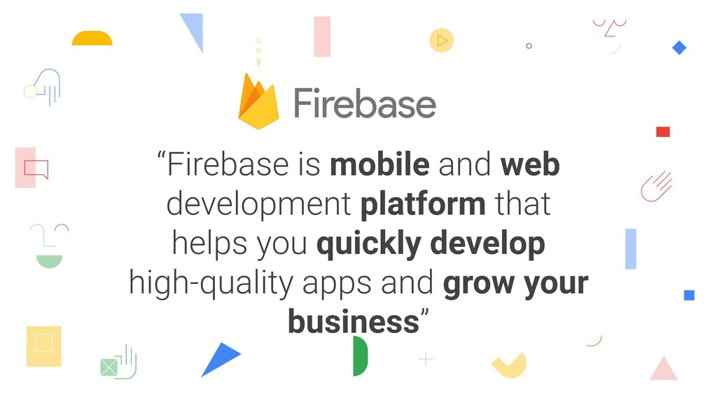 """""""Firebase is mobile and web development platfor..."""