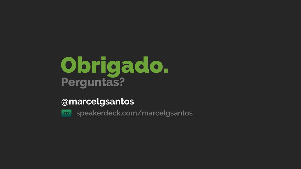 @marcelgsantos speakerdeck.com/marcelgsantos Ob...