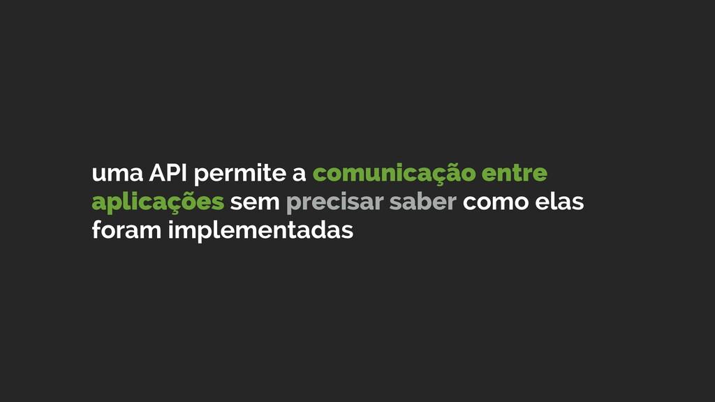uma API permite a comunicação entre aplicações ...