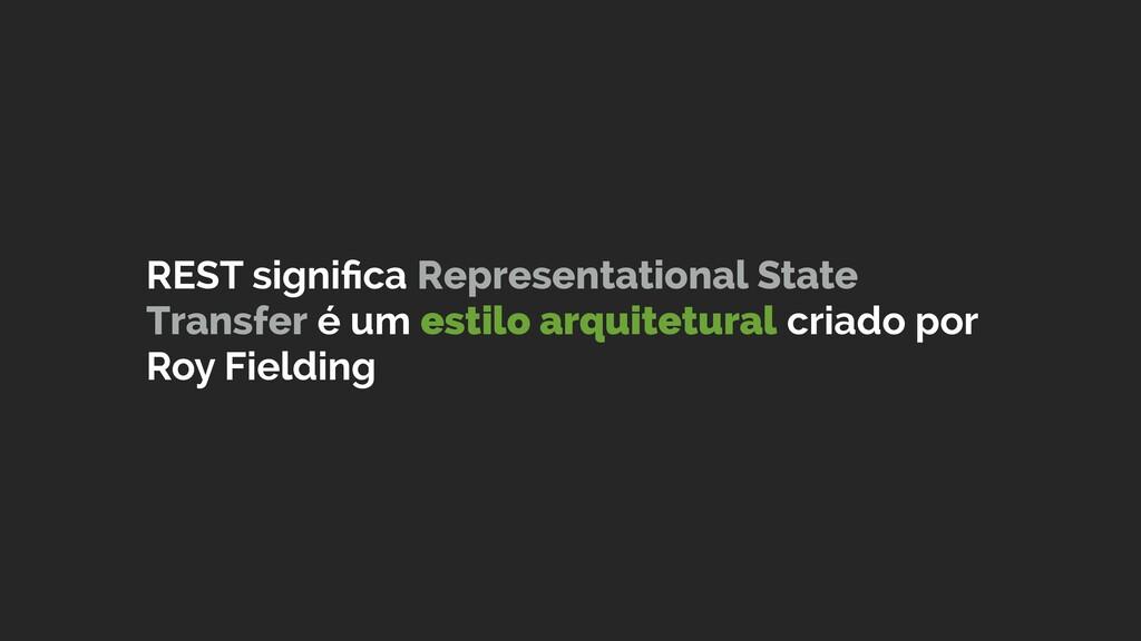 REST significa Representational State Transfer é...