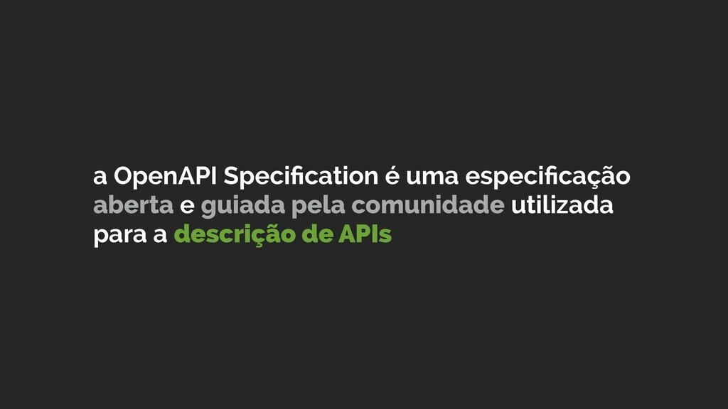 a OpenAPI Specification é uma especificação abert...