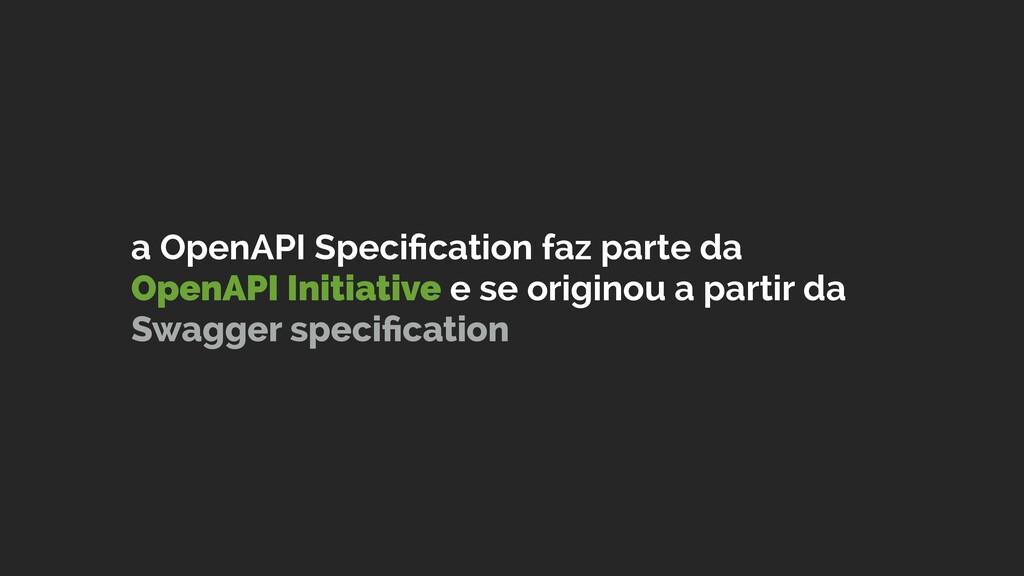 a OpenAPI Specification faz parte da OpenAPI Ini...