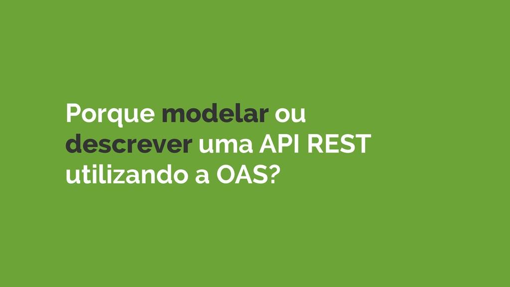 Porque modelar ou descrever uma API REST utiliz...