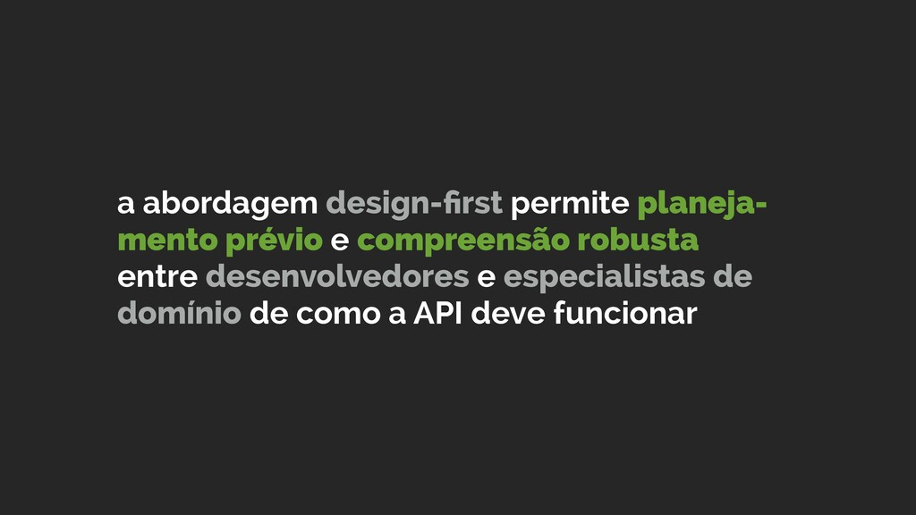 a abordagem design-first permite planeja- mento ...