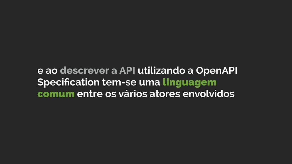 e ao descrever a API utilizando a OpenAPI Speci...