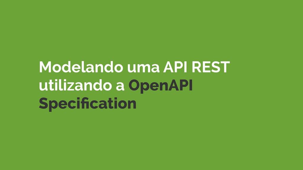 Modelando uma API REST utilizando a OpenAPI Spe...