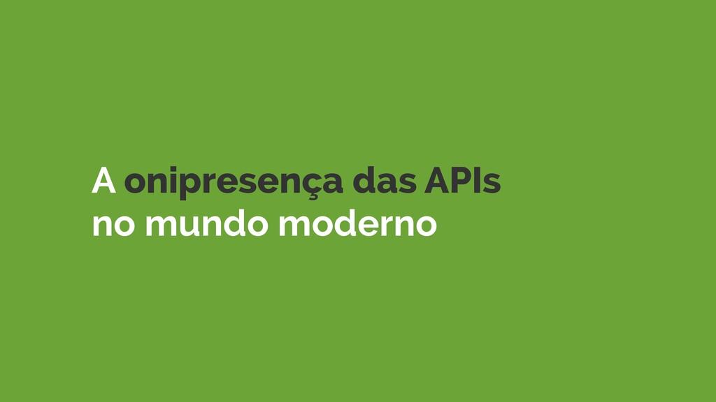 A onipresença das APIs no mundo moderno