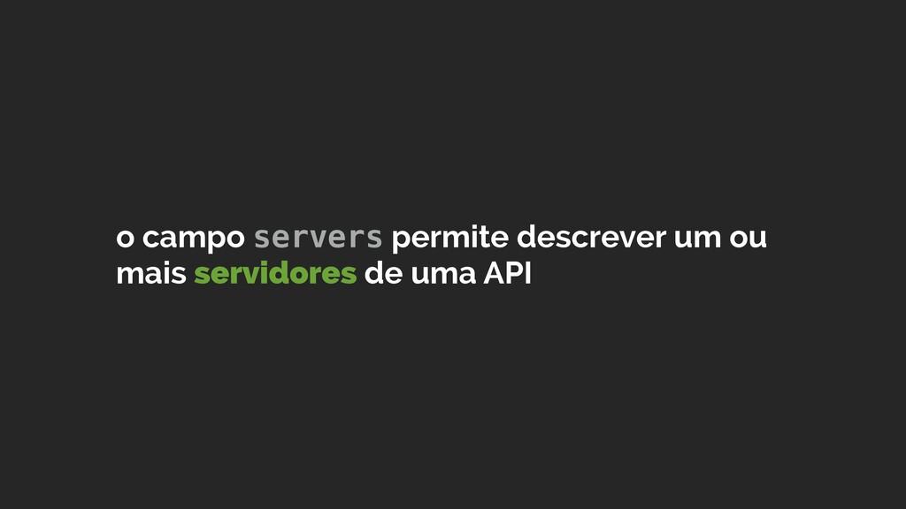 o campo servers permite descrever um ou mais se...
