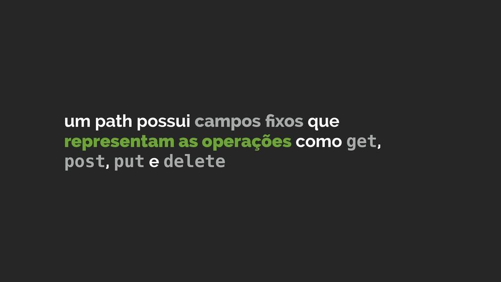 um path possui campos fixos que representam as o...