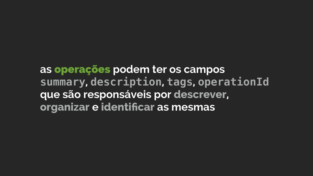 as operações podem ter os campos summary, descr...