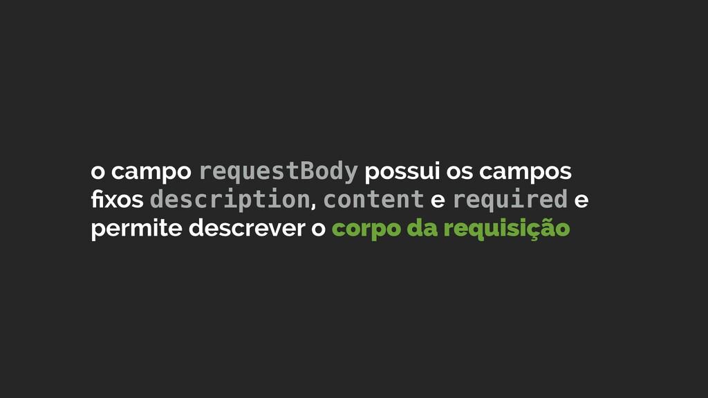 o campo requestBody possui os campos fixos descr...