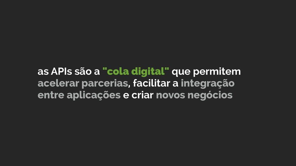 """as APIs são a """"cola digital"""" que permitem acele..."""