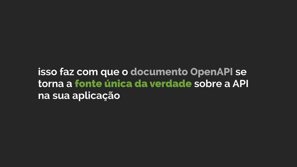 isso faz com que o documento OpenAPI se torna a...