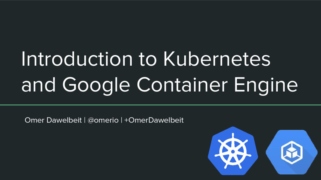 Introduction to Kubernetes and Google Container...