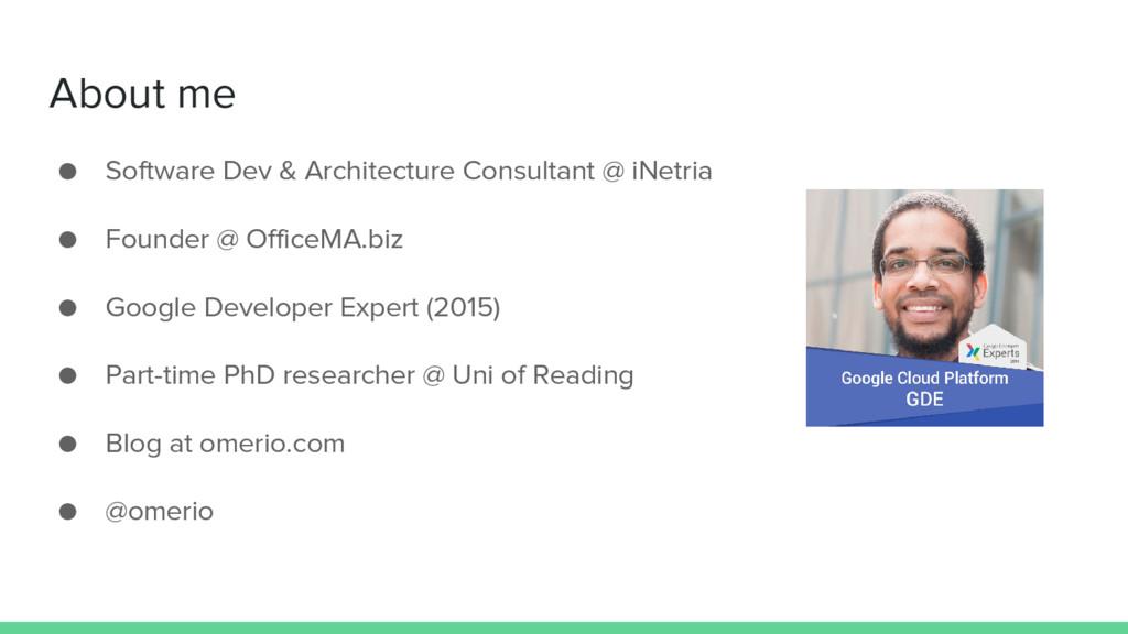 About me ● Software Dev & Architecture Consulta...