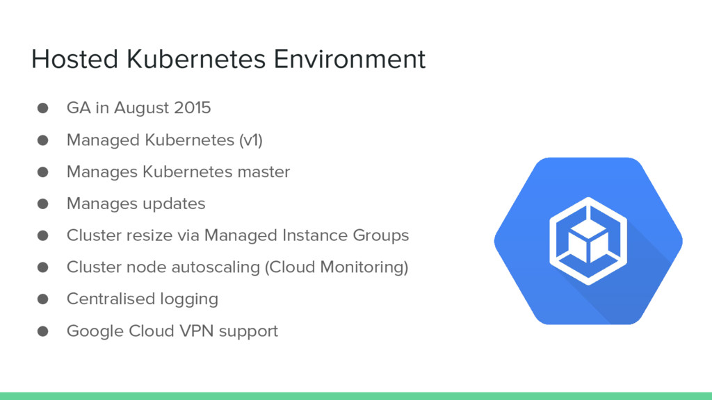 Hosted Kubernetes Environment ● GA in August 20...
