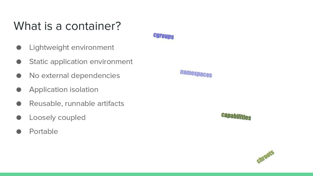 What is a container? ● Lightweight environment ...