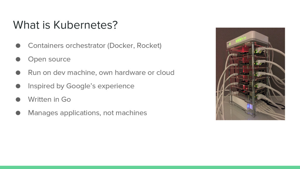 What is Kubernetes? ● Containers orchestrator (...
