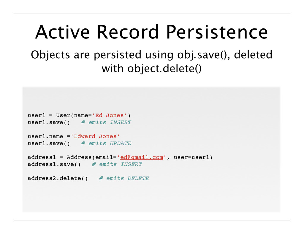 Objects are persisted using obj.save(), deleted...