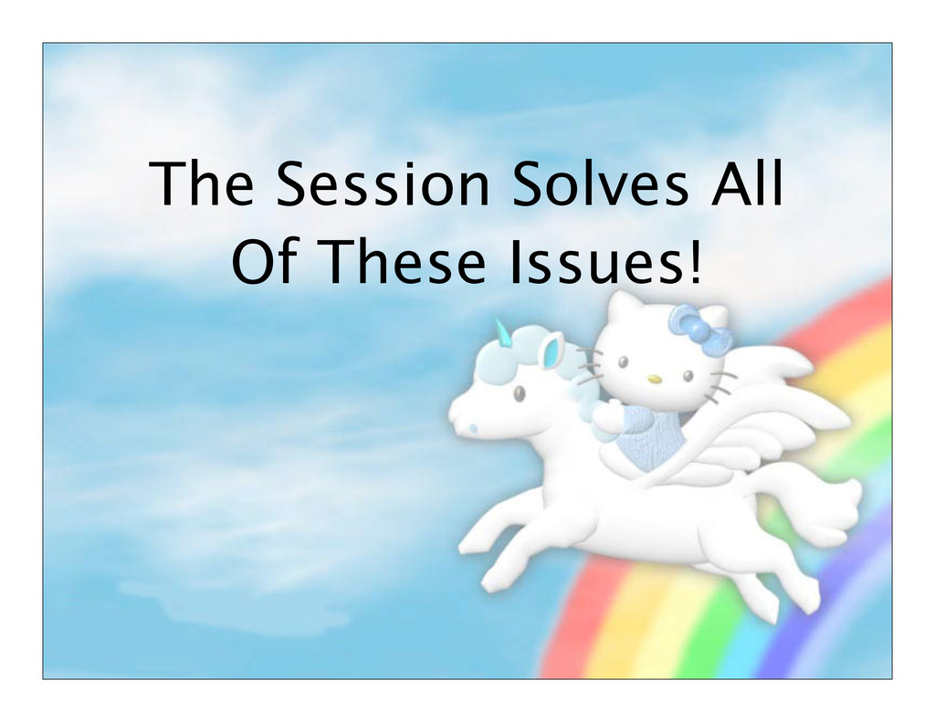The Session Solves All Of These Issues!