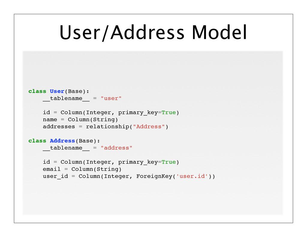 User/Address Model class User(Base): __tablenam...
