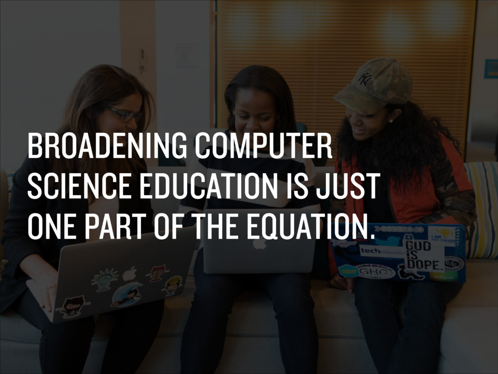 BROADENING COMPUTER SCIENCE EDUCATION IS JUST O...