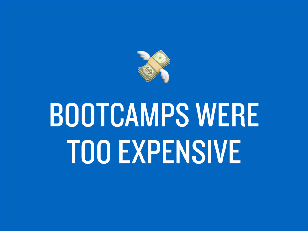 BOOTCAMPS WERE TOO EXPENSIVE