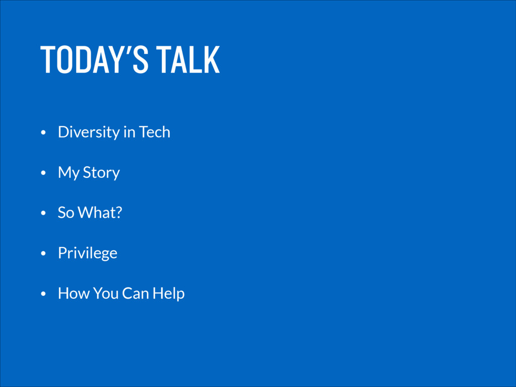 TODAY'S TALK • Diversity in Tech • My Story • S...