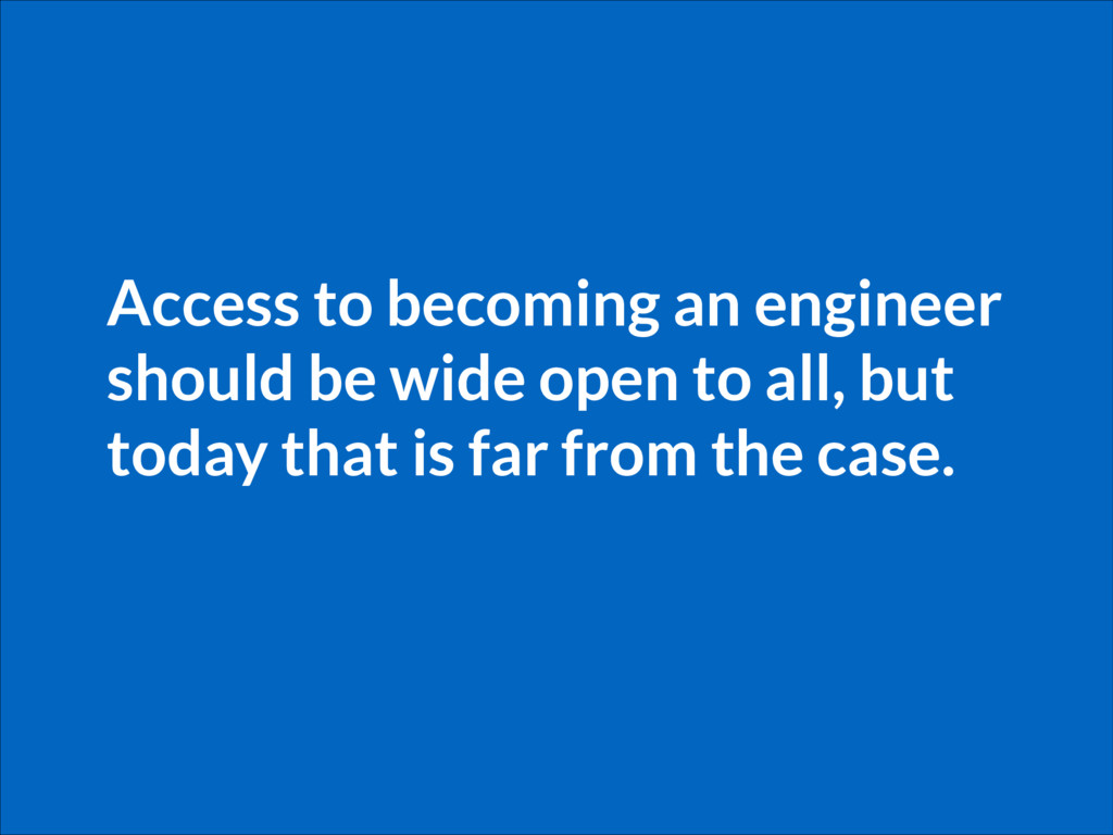 Access to becoming an engineer should be wide o...