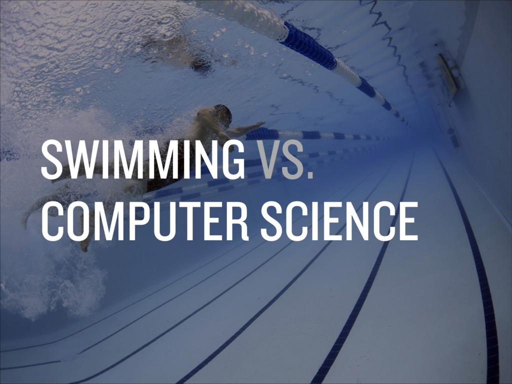 SWIMMING VS. COMPUTER SCIENCE