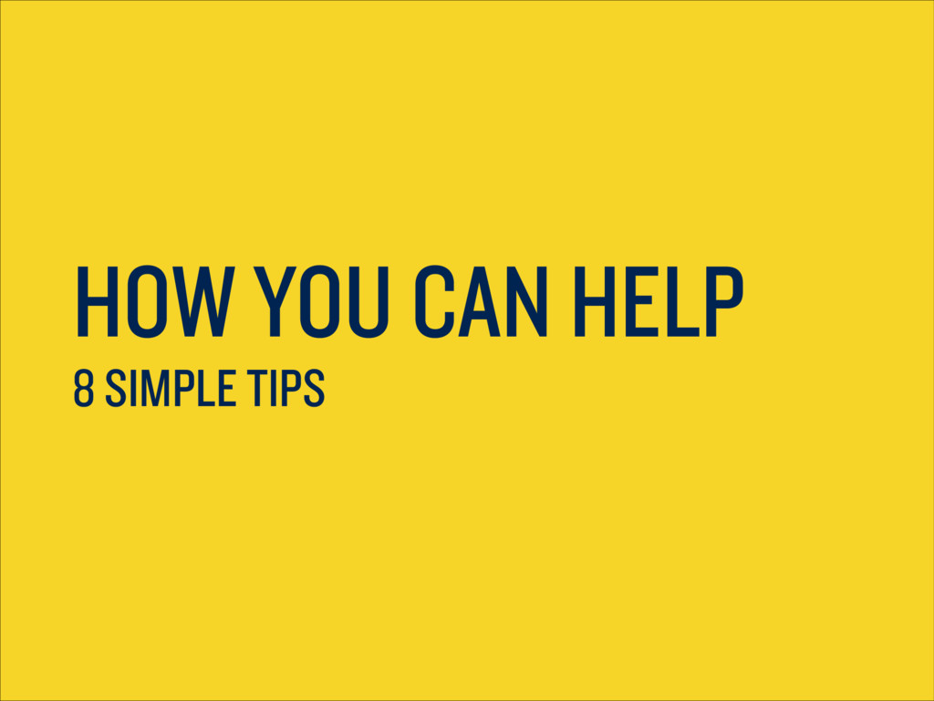 HOW YOU CAN HELP 8 SIMPLE TIPS