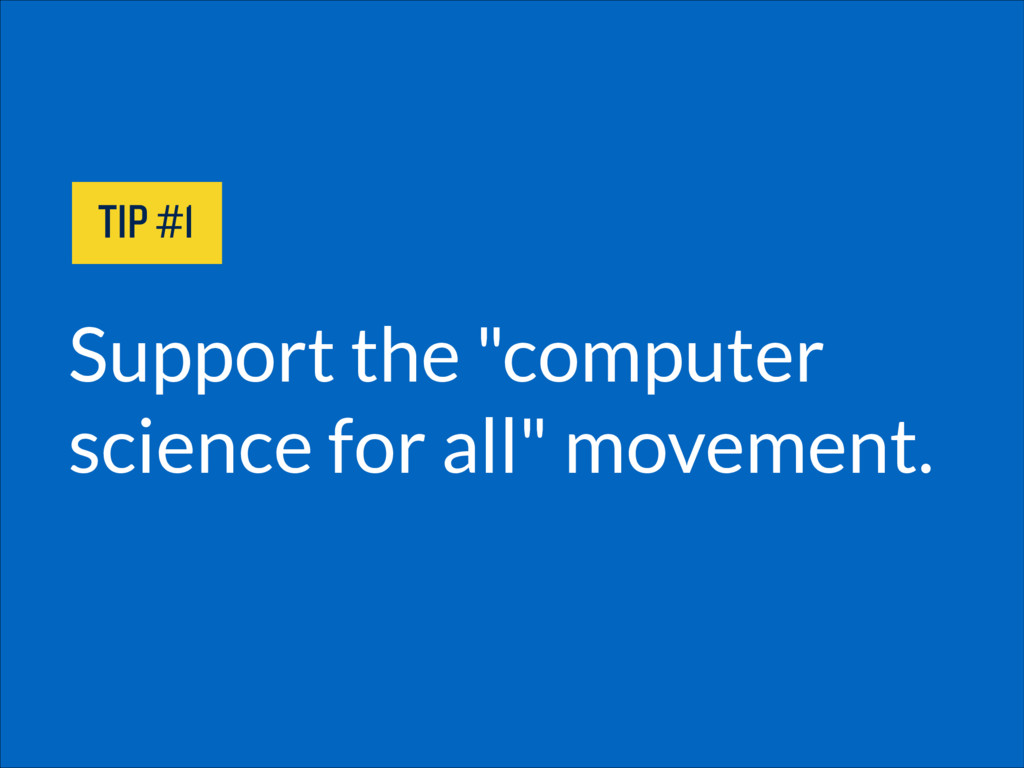 "Support the ""computer science for all"" movement..."