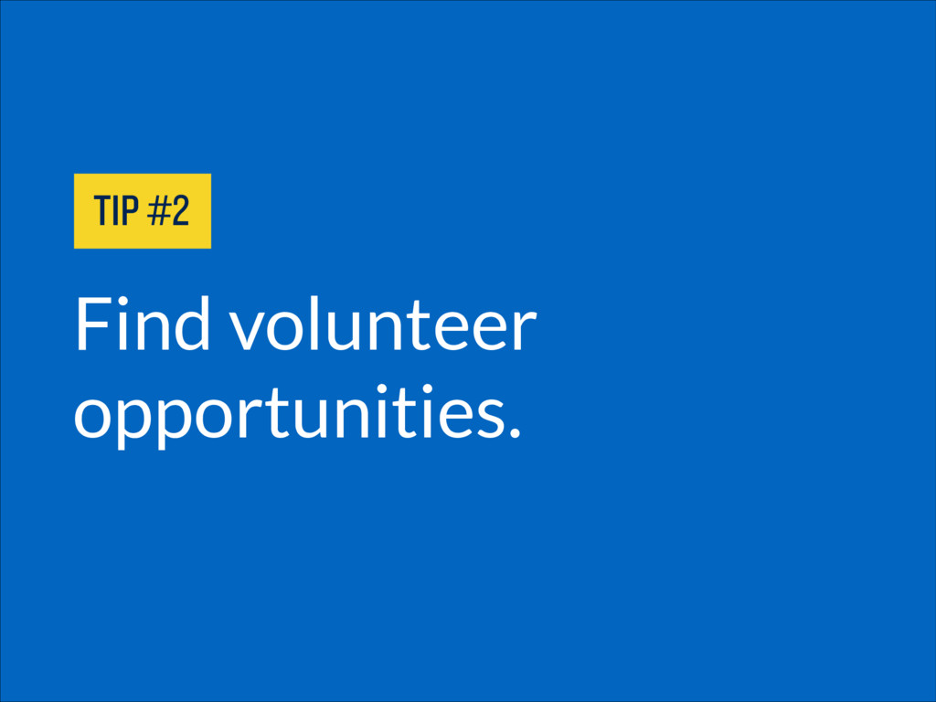 Find volunteer opportunities. TIP #2