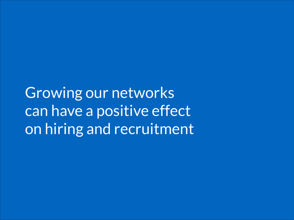 Growing our networks can have a positive effect...