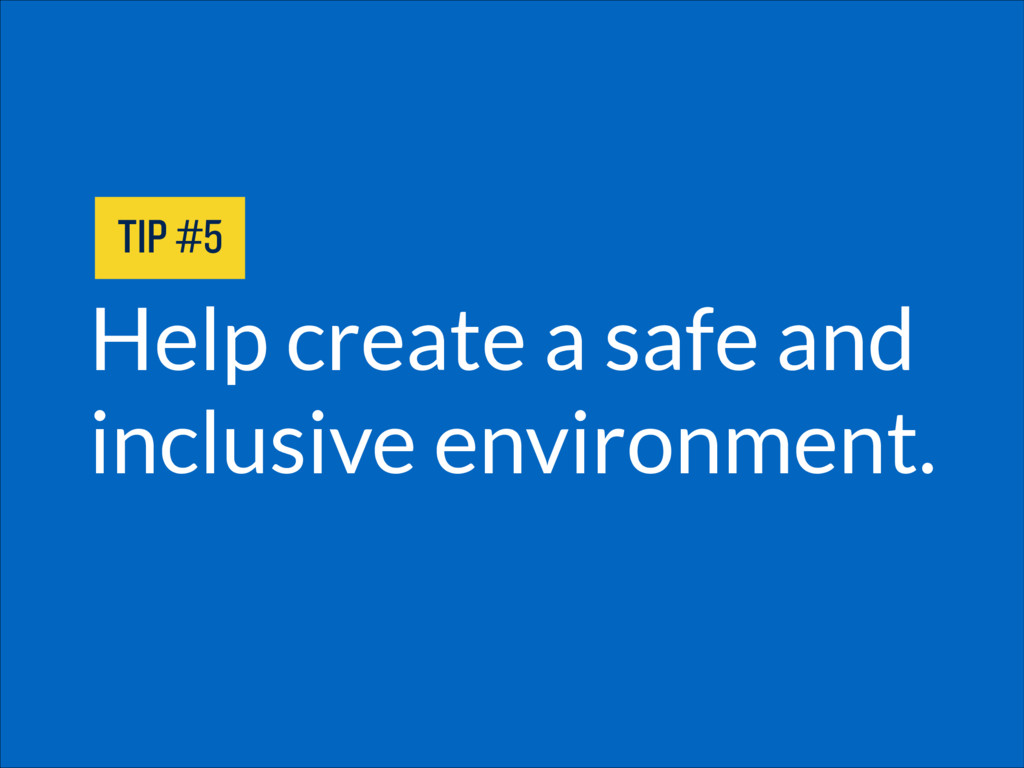 Help create a safe and inclusive environment. T...
