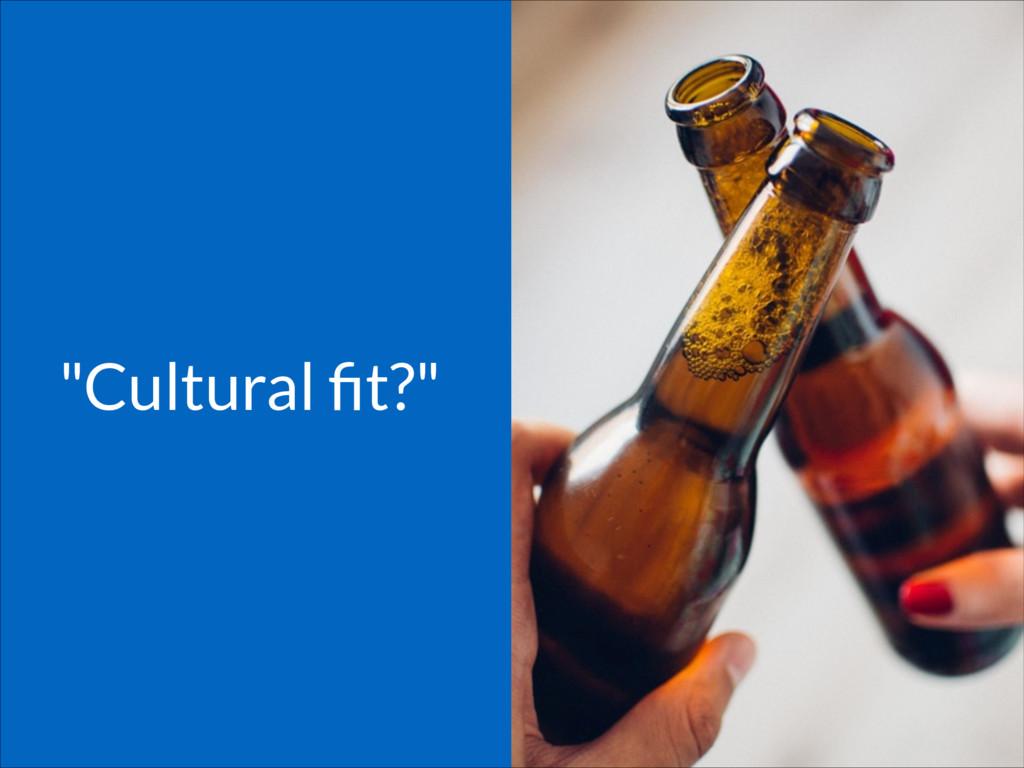 """""""Cultural fit?"""""""