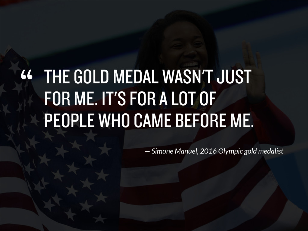 """ THE GOLD MEDAL WASN'T JUST FOR ME. IT'S FOR A..."