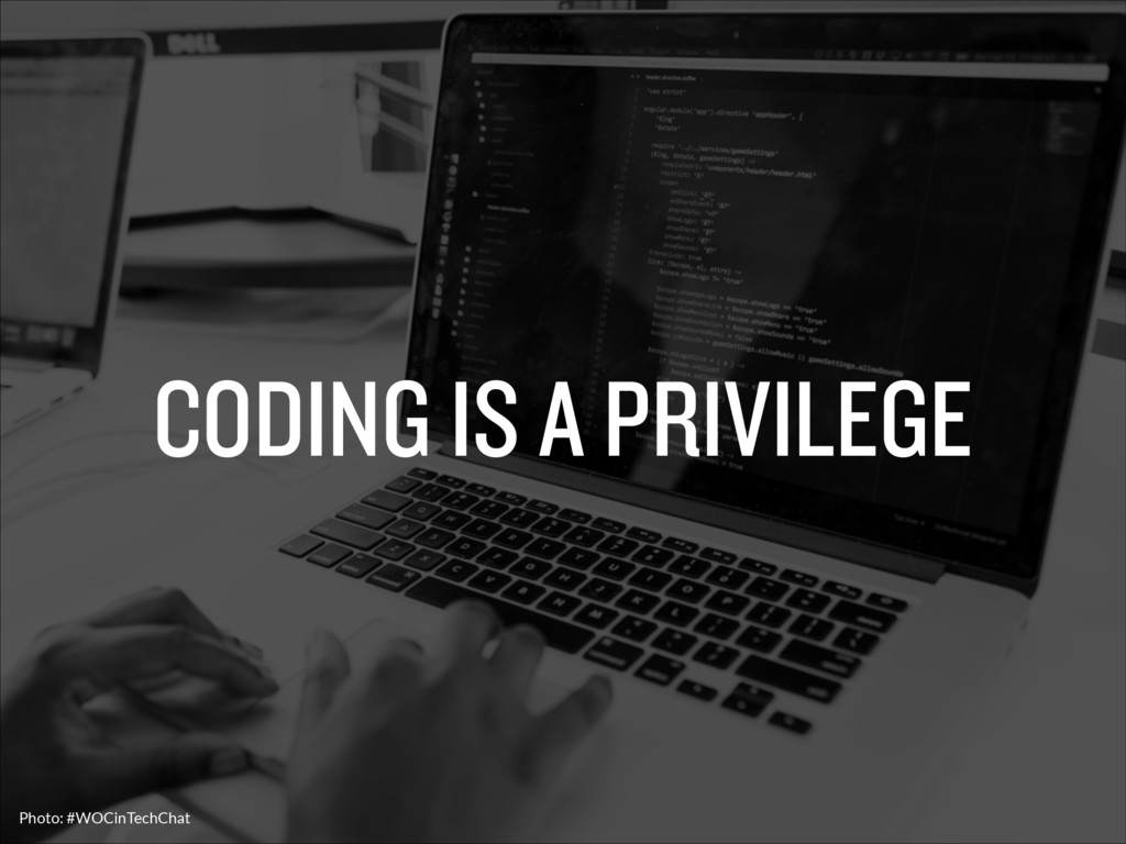 CODING IS A PRIVILEGE Photo: #WOCinTechChat